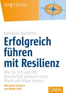 Erfolgreich führen mit Resilienz (Katharina Maehrlein)